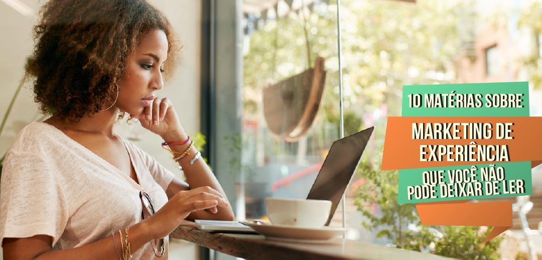 10 Matérias sobre Marketing de Experiência que Você não Pode Deixar de Ler