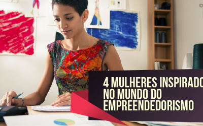 4 Mulheres Inspiradoras no Mundo do Empreendedorismo