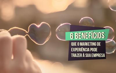 6 Benefícios que o Marketing de Experiência Pode Trazer à Sua Empresa