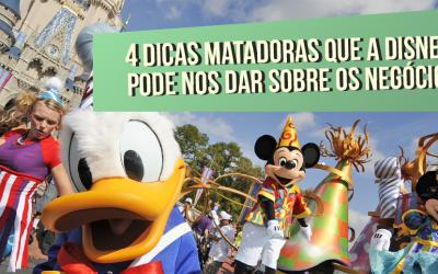 4 dicas matadoras que a Disney pode nos dar sobre negócios